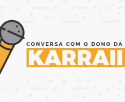 Conversa com o dono do e-commerce: Karraii